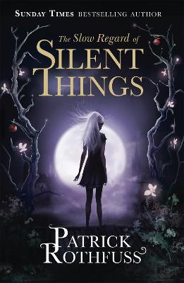 The Slow Regard of Silent Things: A Kingkiller Chronicle Novella - Rothfuss, Patrick