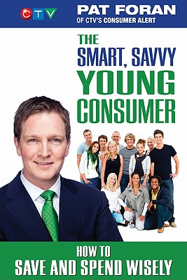 The Smart, Savvy Young Consumer: How to Save and Spend Wisely - Foran, Pat