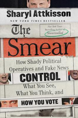The Smear: How Shady Political Operatives and Fake News Control What You See, What You Think, and How You Vote - Attkisson, Sharyl