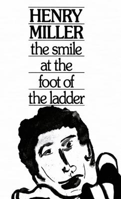 The Smile at the Foot of the Ladder - Miller, Henry