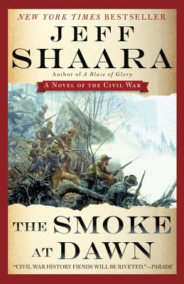 The Smoke at Dawn: A Novel of the Civil War - Shaara, Jeff