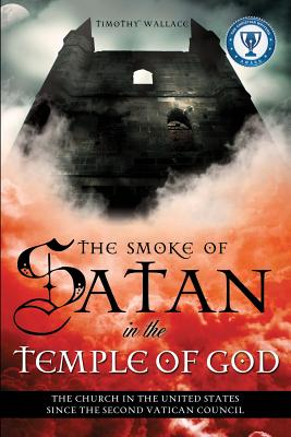 The Smoke of Satan in the Temple of God - Wallace, Timothy