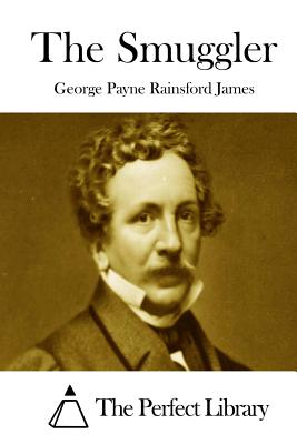 The Smuggler - James, George Payne Rainsford, and The Perfect Library (Editor)