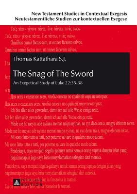 The Snag of The Sword: An Exegetical Study of Luke 22:35-38 - Kattathara, Thomas