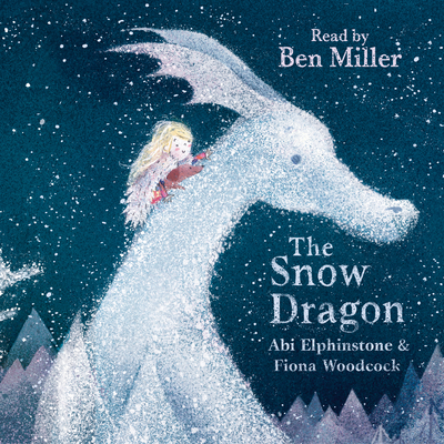 The Snow Dragon - Elphinstone, Abi, and Miller, Ben (Read by)