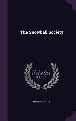 The Snowball Society - Bramston, Mary