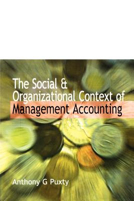 The Social and Organizational Context of Management Accounting - Puxty, Anthony