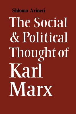 The Social and Political Thought of Karl Marx - Avineri, Shlomo