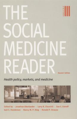 The Social Medicine Reader, Second Edition: Volume 3: Health Policy, Markets, and Medicine - Oberlander, Jonathan (Editor), and Churchill, Larry R. (Editor), and Estroff, Sue E. (Editor)