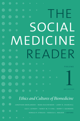 The Social Medicine Reader, Volume I, Third Edition: Ethics and Cultures of Biomedicine - Oberlander, Jonathan (Editor), and Buchbinder, Mara (Editor), and Churchill, Larry R (Editor)