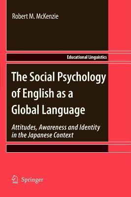 The Social Psychology of English as a Global Language: Attitudes, Awareness and Identity in the Japanese Context - McKenzie, Robert M