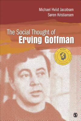 The Social Thought of Erving Goffman - Jacobsen, Michael Hviid