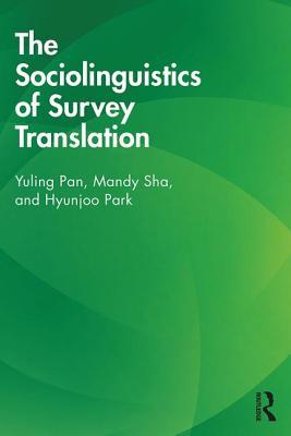 The Sociolinguistics of Survey Translation - Pan, Yuling, and Sha, Mandy, and Park, Hyunjoo