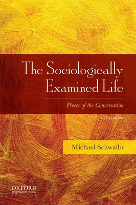 The Sociologically Examined Life: Pieces of the Conversation - Schwalbe, Michael