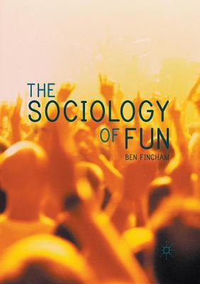 The Sociology of Fun - Fincham, Ben, Dr.