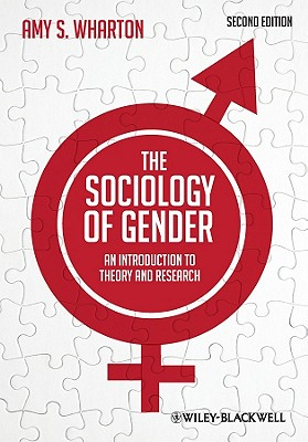 The Sociology of Gender: An Introduction to Theory and Research - Wharton, Amy S.