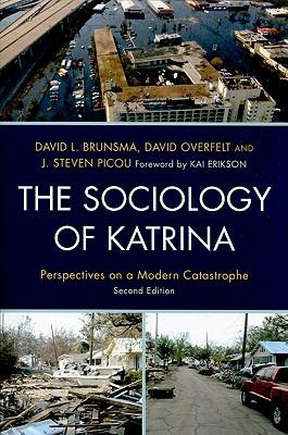 The Sociology of Katrina: Perspectives on a Modern Catastrophe - Brunsma, David L, Dr. (Editor), and Overfelt, David (Editor), and Picou, J Steven (Editor)