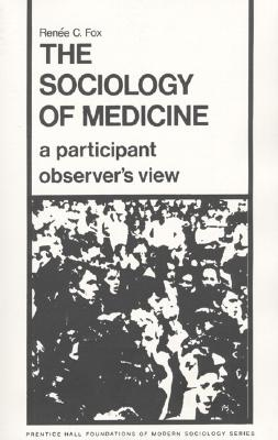 The Sociology of Medicine - Fox, Renee C