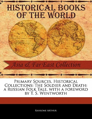 The Soldier and Death: A Russian Folk Tale - Arthur, Ransome, and Wentworth, T S (Foreword by)