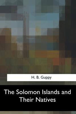 The Solomon Islands and Their Natives - Guppy, H B