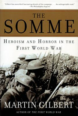 The Somme: Heroism and Horror in the First World War - Gilbert, Martin, Sir