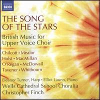 The Song of the Stars: British Music for Upper Voice Choir - Annabel Green (soprano); Eleanor Turner (harp); Elliot Launn (piano); Jessie Malcolm (soprano); Lydia Ward (alto);...