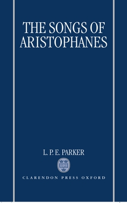 The Songs of Aristophanes - Parker, L P E