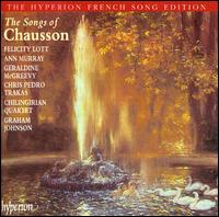 The Songs of Chausson - Ann Murray (mezzo-soprano); Chilingirian Quartet; Chris Pedro Trakas (baritone); Felicity Lott (soprano);...