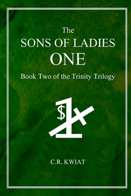 The Sons of Ladies One: Book Two of the Trinity Trilogy - Kwiat, C.R.
