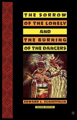 The Sorrow of the Lonely and the Burning of the Dancers: Second Edition - Schieffelin, Edward L