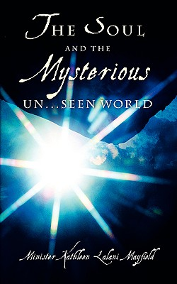 The Soul and the Mysterious Un...Seen World - Mayfield, Kathleen Lalani