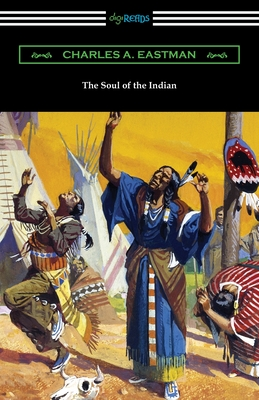 The Soul of the Indian - Eastman, Charles A