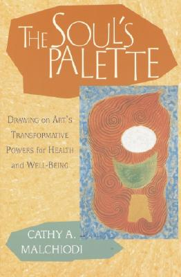 The Soul's Palette: Drawing on Art's Transformative Powers - Malchiodi, Cathy A, PhD, Lpcc