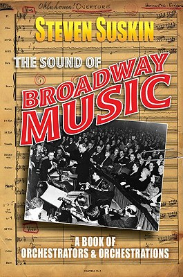 The Sound of Broadway Music: A Book of Orchaestrators and Orchestrations - Suskin, Steven