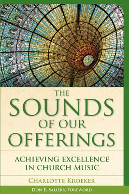 The Sounds of Our Offerings: Achieving Excellence in Church Music - Kroeker, Charlotte