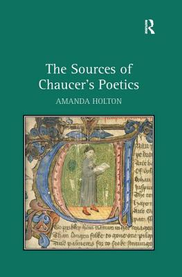 The Sources of Chaucer's Poetics - Holton, Amanda