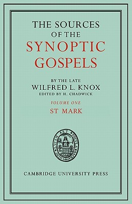 The Sources of the Synoptic Gospels: Volume 1, St Mark: Volume 1 - Knox, Wilfred Lawrence, and Chadwick, H. (Editor)