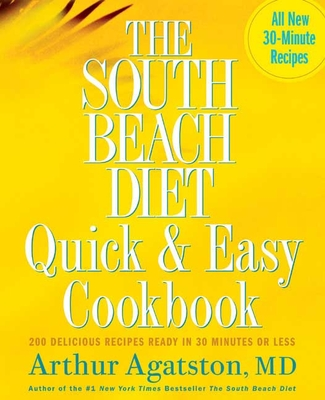 The South Beach Diet Quick & Easy Cookbook: 200 Delicious Recipes Ready in 30 Minutes or Less - Agatston, Arthur S, MD