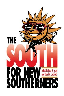 The South for New Southerners - Escott, Paul D, Professor (Editor), and Goldfield, David R, Dr. (Editor)
