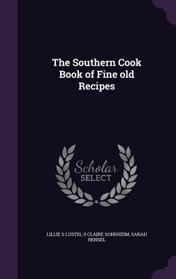 The Southern Cook Book of Fine Old Recipes - Lustig, Lillie S