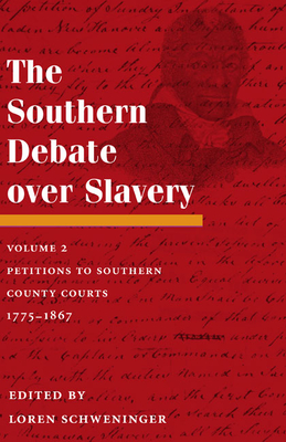 The Southern Debate Over Slavery, Volume 2: Petitions to Southern County Courts, 1775-1867 - Schweninger, Loren (Editor)