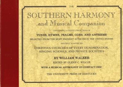 The Southern Harmony and Musical Companion - Walker, William, and Wilcox, Glenn C (Editor), and Wilson, Glenn C (Editor)