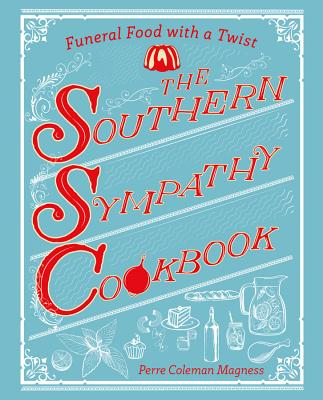 The Southern Sympathy Cookbook: Funeral Food with a Twist - Magness, Perre Coleman
