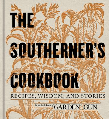 The Southerner's Cookbook: Recipes, Wisdom, and Stories - Garden & Gun (Editor)