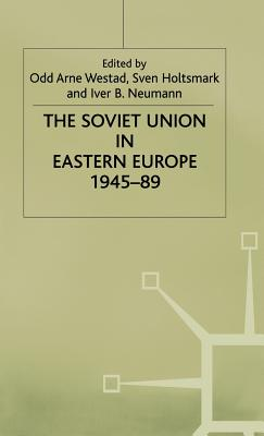The Soviet Union in Eastern Europe, 1945-89 - Westad, Odd Arne (Editor), and etc. (Editor), and Holtsmark, Sven G. (Editor)