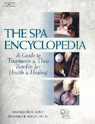 The Spa Encyclopedia: A Guide to Treatments & Their Benefits for Health & Healing - Leavy, Hannelore, and Bergel, Reinhard R, and Bergel, Richard, Dr.