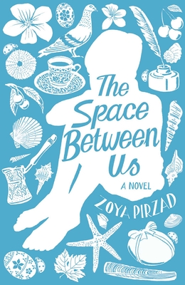 The Space Between Us - Pirzad, Zoya, and Motlagh, Amy (Translated by)