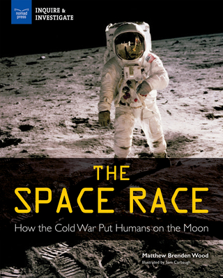 The Space Race: How the Cold War Put Humans on the Moon - Wood, Matthew Brenden