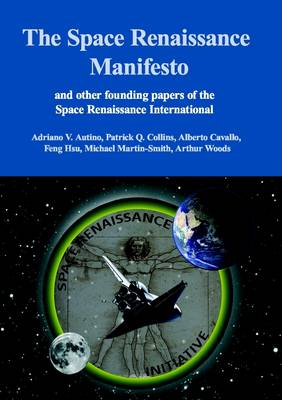 The Space Renaissance Manifesto and Other Founding Papers of the Space Renaissance International - Autino, Adriano