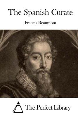 The Spanish Curate - Beaumont, Francis, and The Perfect Library (Editor)